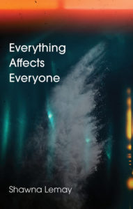 Shawna Lemay - Everything Affects Everyone